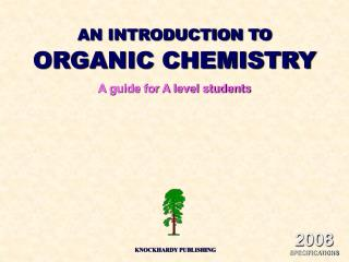 AN INTRODUCTION TO ORGANIC CHEMISTRY A guide for A level students