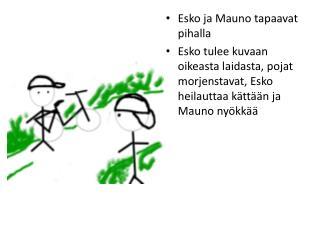 Esko ja Mauno tapaavat pihalla