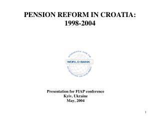 PENSION REFORM IN CROATIA :  1998-2004