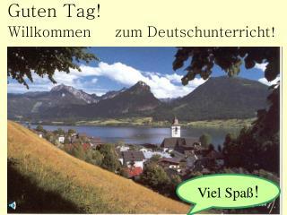 Guten Tag! Willkommen     zum Deutschunterricht !