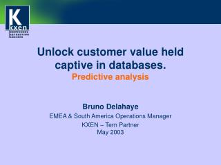 Unlock customer value held captive in databases.  Predictive analysis