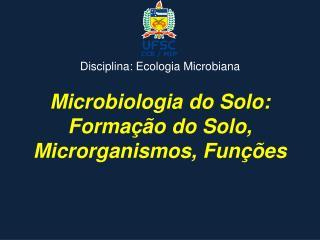 Microbiologia do Solo: Formação do Solo, Microrganismos, Funções