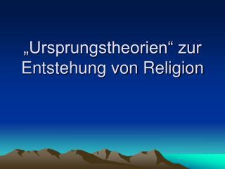 """""""Ursprungstheorien"""" zur Entstehung von Religion"""