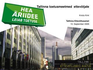 Tallinna toetusmeetmed  ettev�tjale   Krista K i nk Tallinna Ettev�tlusamet 10. September 2009
