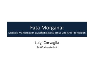 Fata Morgana:  Mentale Manipulation zwischen Skeptizismus und Anti-Prohibition