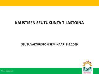 KAUSTISEN SEUTUKUNTA TILASTOINA SEUTUVALTUUSTON SEMINAARI 8.4.2009