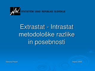 Extrastat - Intrastat metodološke razlike  in posebnosti