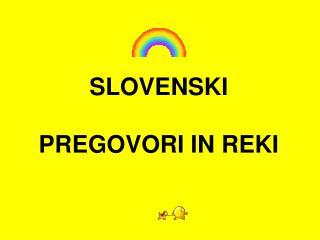 SLOVENSKI PREGOVORI IN REKI