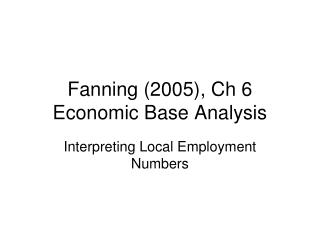 Fanning (2005), Ch 6 Economic Base Analysis