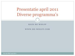 Presentatie april 2011 Diverse programma's