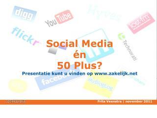 Social Media én  50 Plus? Presentatie kunt u vinden op zakelijk