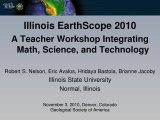 Illinois EarthScope 2010 A Teacher Workshop Integrating Math, Science, and Technology