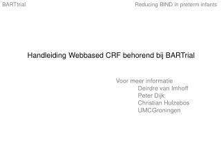 Handleiding Webbased CRF behorend bij BARTrial Voor meer informatie Deirdre van Imhoff