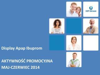 Display Apap Ibuprom AKTYWNOŚĆ PROMOCYJNA MAJ-CZERWIEC 2014