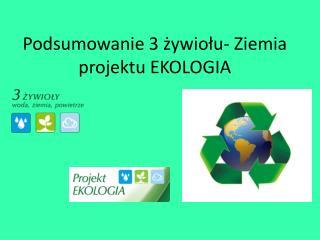 Podsumowanie 3 żywiołu- Ziemia projektu EKOLOGIA