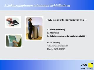 . PSD Consulting 2. Taustana 3. Asiakasrajapinta ja kosketusnäyttö PSD Consulting