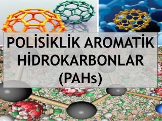 POLİSİKLİK AROMATİK HİDROKARBONLAR ( PAHs )