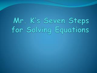 Mr. K's Seven  Steps for Solving Equations
