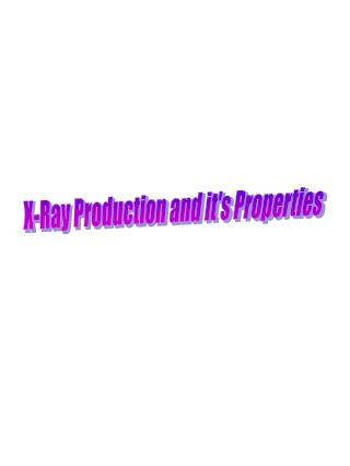 X-Ray Production and it's Properties