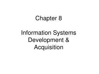 Chapter 8  Information Systems Development  Acquisition