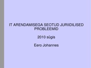 IT  ARENDAMISEGA SEOTUD JURIIDILISED PROBLEEMID 2010 sügis Eero Johannes
