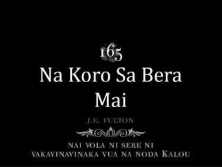 Sa tawa kune tu oqo Na noda koro edaidai, Sa yalataka na Kalou ||:Na koro vou sa bera mai.:||