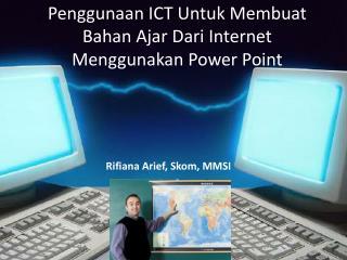 Penggunaan  ICT  Untuk Membuat Bahan  Ajar Dari Internet  Menggunakan  Power Point