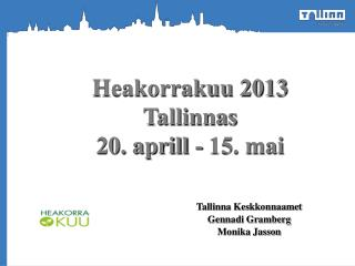 Heakorrakuu 2013 Tallinnas 20. aprill - 15. mai