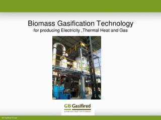 Biomass Gasification Technology for producing Electricity ,Thermal Heat and Gas