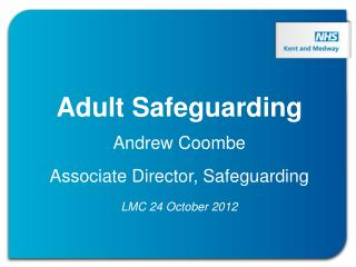 Adult Safeguarding Andrew Coombe Associate Director, Safeguarding LMC 24 October 2012