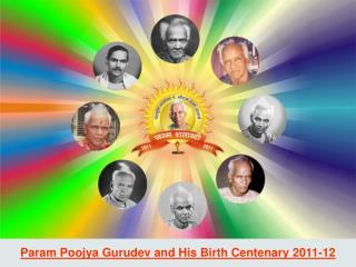 Param Poojya Gurudev and His Birth Centenary 2011-12