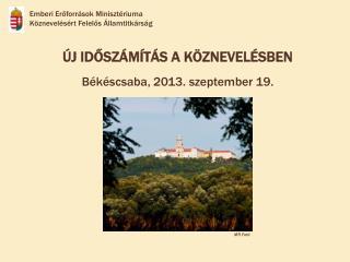 ÚJ IDŐSZÁMÍTÁS A KÖZNEVELÉSBEN Békéscsaba, 2013. szeptember 19.