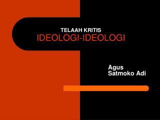TELAAH KRITIS  IDEOLOGI-IDEOLOGI