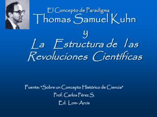 Thomas Samuel Kuhn  y La    Estructura de   l as Revoluciones  Científicas