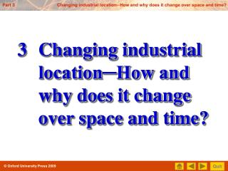 Changing industrial location?How and why does it change over space and time?
