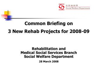 Common Briefing on  3 New Rehab Projects for 2008-09  Rehabilitation and