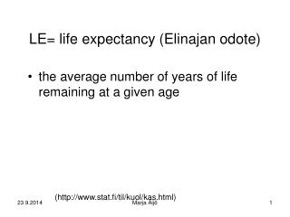 LE=  life expectancy ( Elinajan odote )