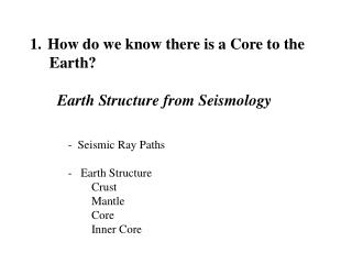 How do we know there is a Core to the      Earth? Earth Structure from Seismology