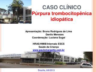 CASO CLÍNICO Púrpura trombocitopênica idiopática
