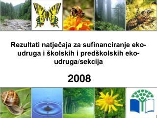 Rezultati natječaja za sufinanciranje eko-udruga i školskih i predškolskih eko-udruga/sekcija 2008