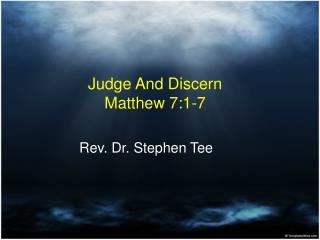Judge And Discern Matthew 7:1-7