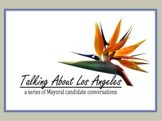 Proposal for Talking about Los Angeles: A dialogue with the next mayor