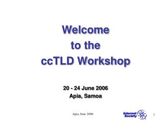 Welcome  to the  ccTLD Workshop 20 - 24 June 2006 Apia, Samoa