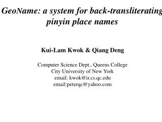 Geo N ame: a system for back-transliterating pinyin place names Kui-Lam Kwok & Qiang Deng