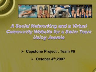 Capstone Project : Team #6   October 4 th ,2007