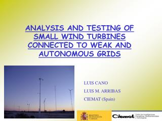ANALYSIS AND TESTING OF SMALL WIND TURBINES CONNECTED TO WEAK AND AUTONOMOUS GRIDS