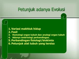 1.Variasi makhluk hidup 2.Fosil Homologi organ tubuh dan analogi organ tubuh