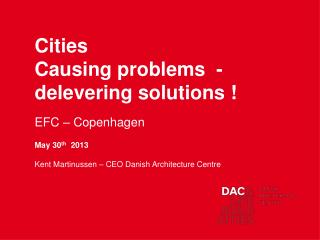 Cities Causing problems  -delevering solutions ! EFC – Copenhagen May 30 th   2013