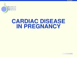 CARDIAC DISEASE  IN PREGNANCY
