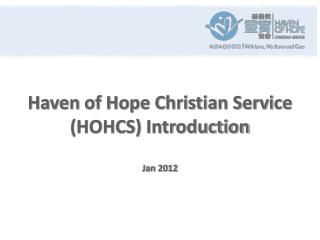Haven of Hope Christian Service (HOHCS) Introduction Jan 2012